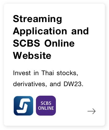 Streaming Application and www.SCBSonline.com. Invest in Thai stocks, derivatives, and DW23.